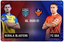 Isl 2020 21 Kerala Blasters Vs Fc Goa Live Score
